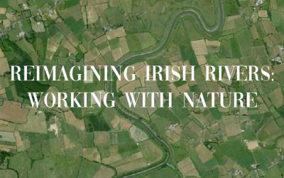 Reimagining Irish Rivers: Working with Nature