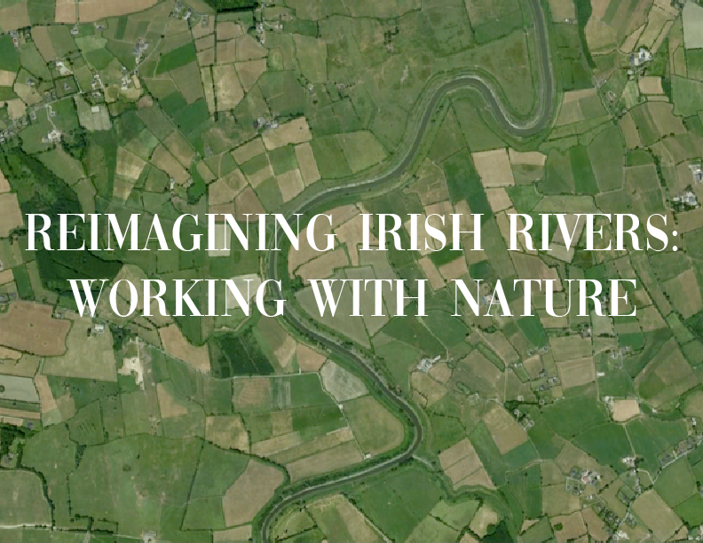 Reimagining Irish Rivers: Working with Nature